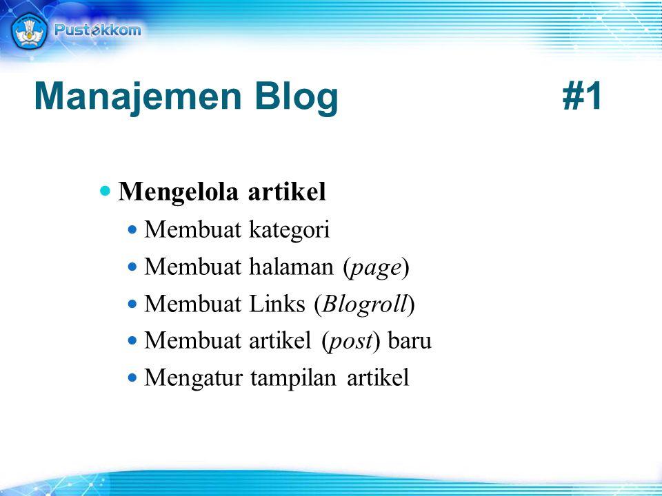 Manajemen Blog#1 Mengelola artikel Membuat kategori Membuat halaman (page) Membuat Links (Blogroll) Membuat artikel (post) baru Mengatur tampilan arti