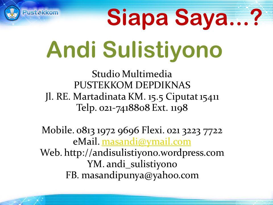 Siapa Saya...? Studio Multimedia PUSTEKKOM DEPDIKNAS Jl. RE. Martadinata KM. 15.5 Ciputat 15411 Telp. 021-7418808 Ext. 1198 Mobile. 0813 1972 9696 Fle