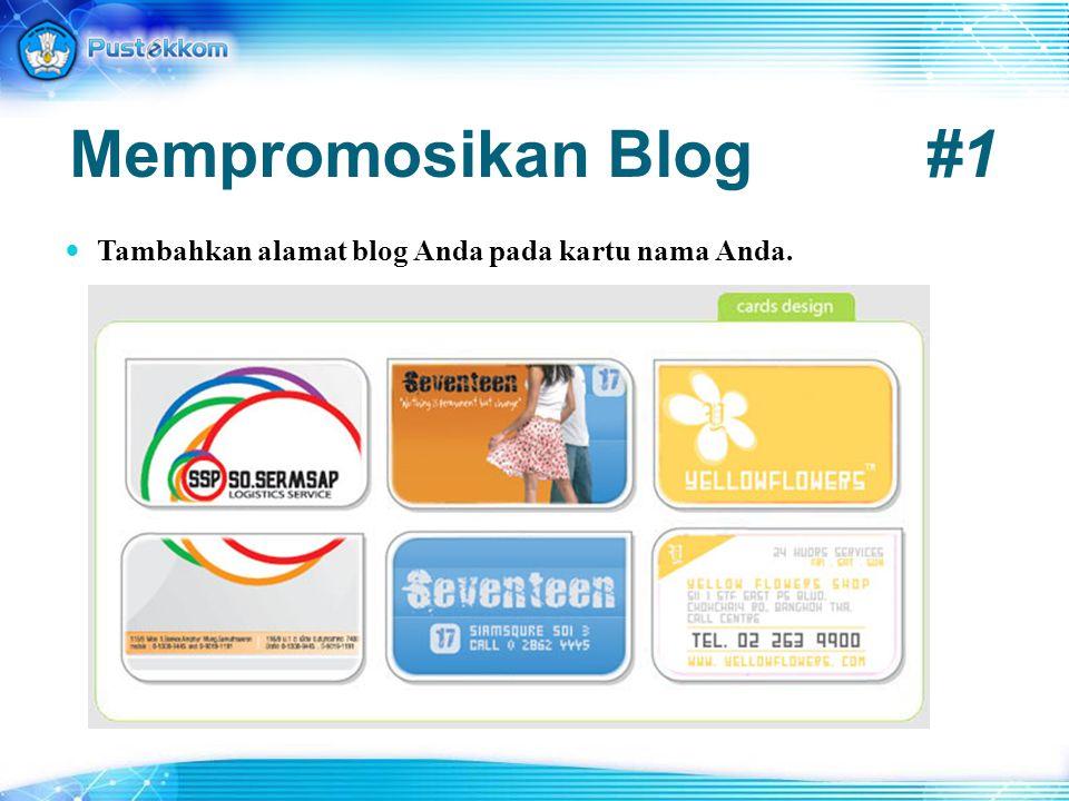 Mempromosikan Blog#1 Tambahkan alamat blog Anda pada kartu nama Anda.