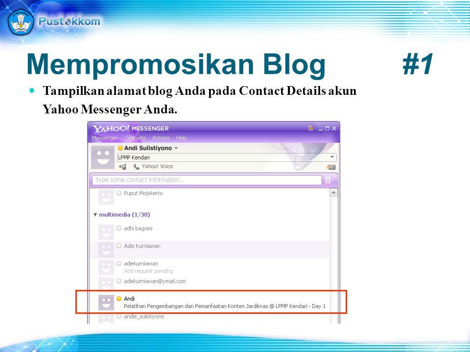Mempromosikan Blog#1 Tampilkan alamat blog Anda pada Contact Details akun Yahoo Messenger Anda.