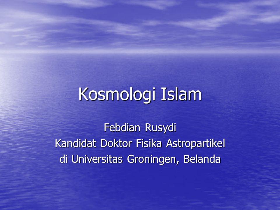 Kosmologi Islam Febdian Rusydi Kandidat Doktor Fisika Astropartikel di Universitas Groningen, Belanda