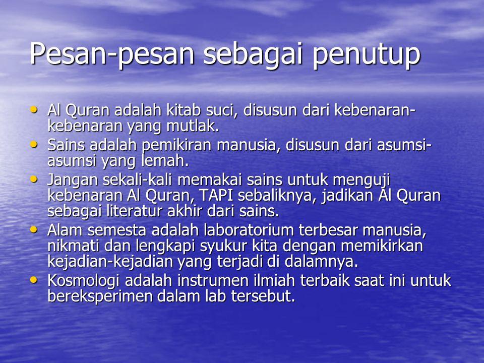 Pesan-pesan sebagai penutup Al Quran adalah kitab suci, disusun dari kebenaran- kebenaran yang mutlak. Al Quran adalah kitab suci, disusun dari kebena