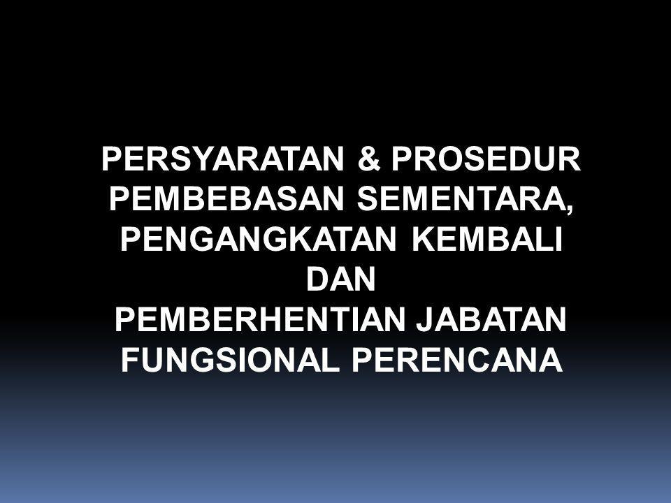 PERSYARATAN & PROSEDUR PEMBEBASAN SEMENTARA, PENGANGKATAN KEMBALI DAN PEMBERHENTIAN JABATAN FUNGSIONAL PERENCANA