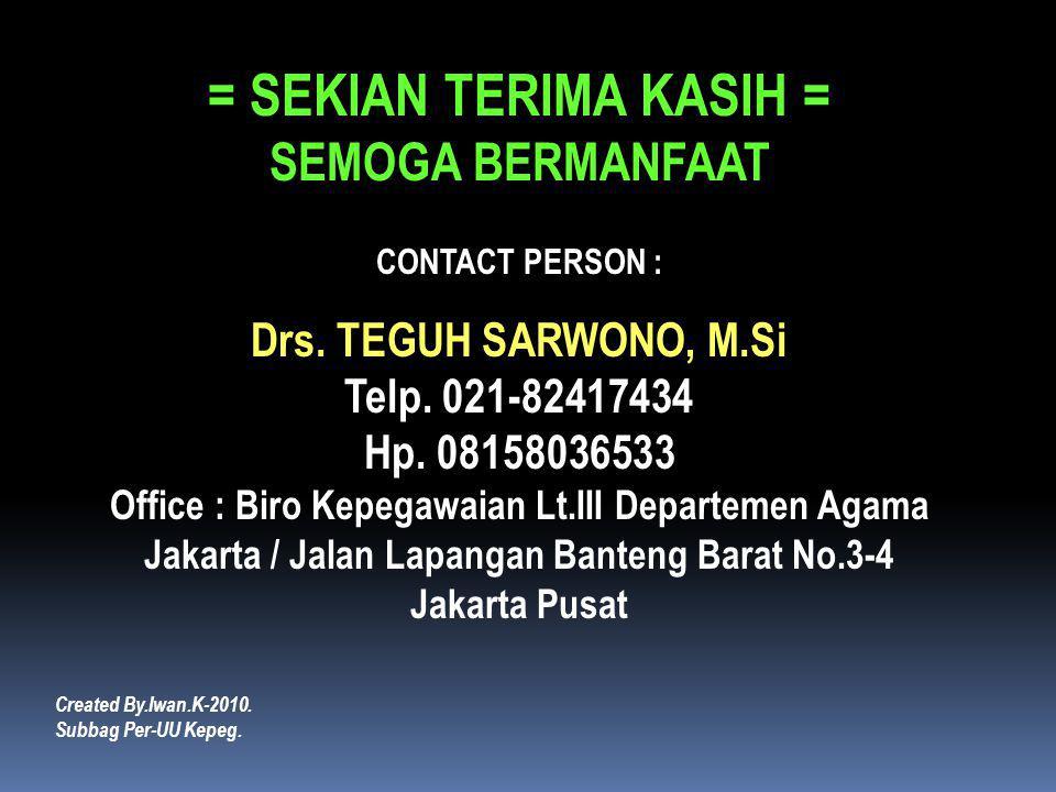 = SEKIAN TERIMA KASIH = SEMOGA BERMANFAAT CONTACT PERSON : Drs. TEGUH SARWONO, M.Si Telp. 021-82417434 Hp. 08158036533 Office : Biro Kepegawaian Lt.II