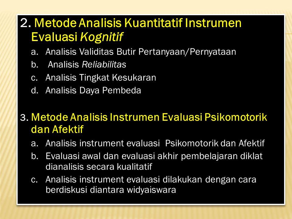 2. Metode Analisis Kuantitatif Instrumen Evaluasi Kognitif a. Analisis Validitas Butir Pertanyaan/Pernyataan b. Analisis Reliabilitas c. Analisis Ting