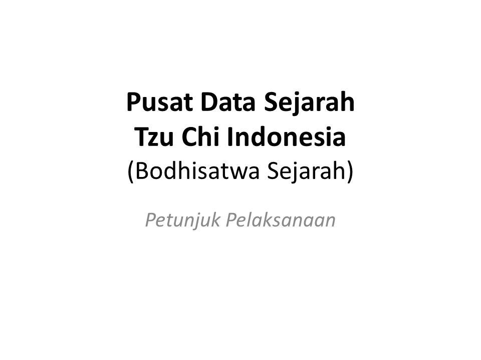 Pusat Data Sejarah Tzu Chi Indonesia (Bodhisatwa Sejarah) Petunjuk Pelaksanaan