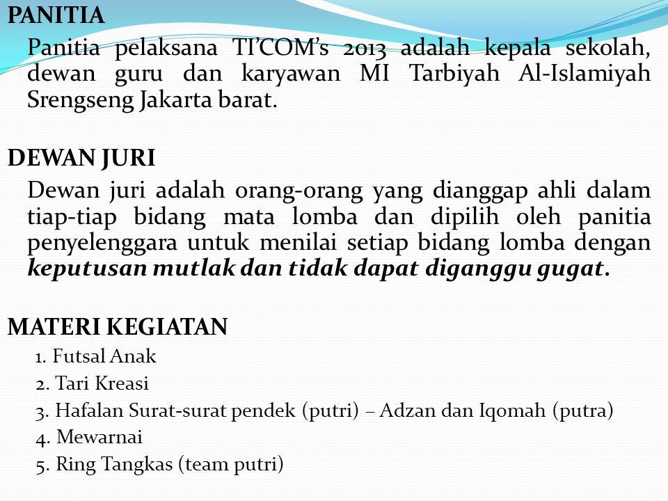 PANITIA Panitia pelaksana TI'COM's 2013 adalah kepala sekolah, dewan guru dan karyawan MI Tarbiyah Al-Islamiyah Srengseng Jakarta barat. DEWAN JURI De