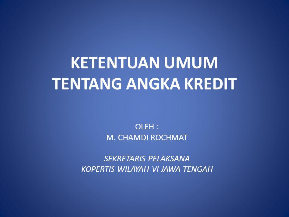 KETENTUAN UMUM TENTANG ANGKA KREDIT OLEH : M. CHAMDI ROCHMAT SEKRETARIS PELAKSANA KOPERTIS WILAYAH VI JAWA TENGAH