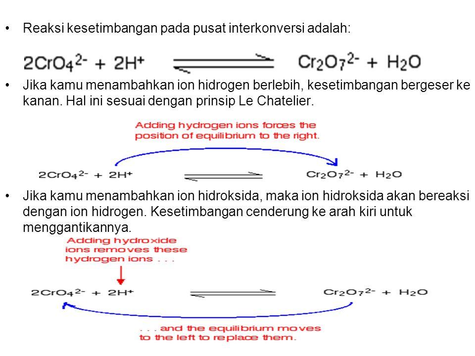 Reaksi kesetimbangan pada pusat interkonversi adalah: Jika kamu menambahkan ion hidrogen berlebih, kesetimbangan bergeser ke kanan. Hal ini sesuai den