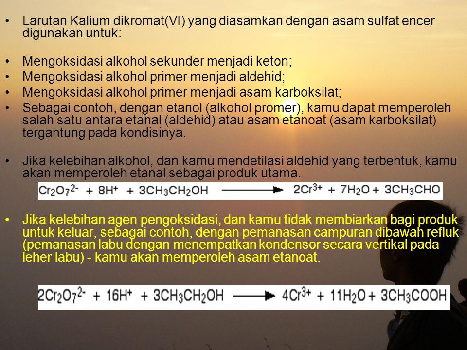 Larutan Kalium dikromat(VI) yang diasamkan dengan asam sulfat encer digunakan untuk: Mengoksidasi alkohol sekunder menjadi keton; Mengoksidasi alkohol