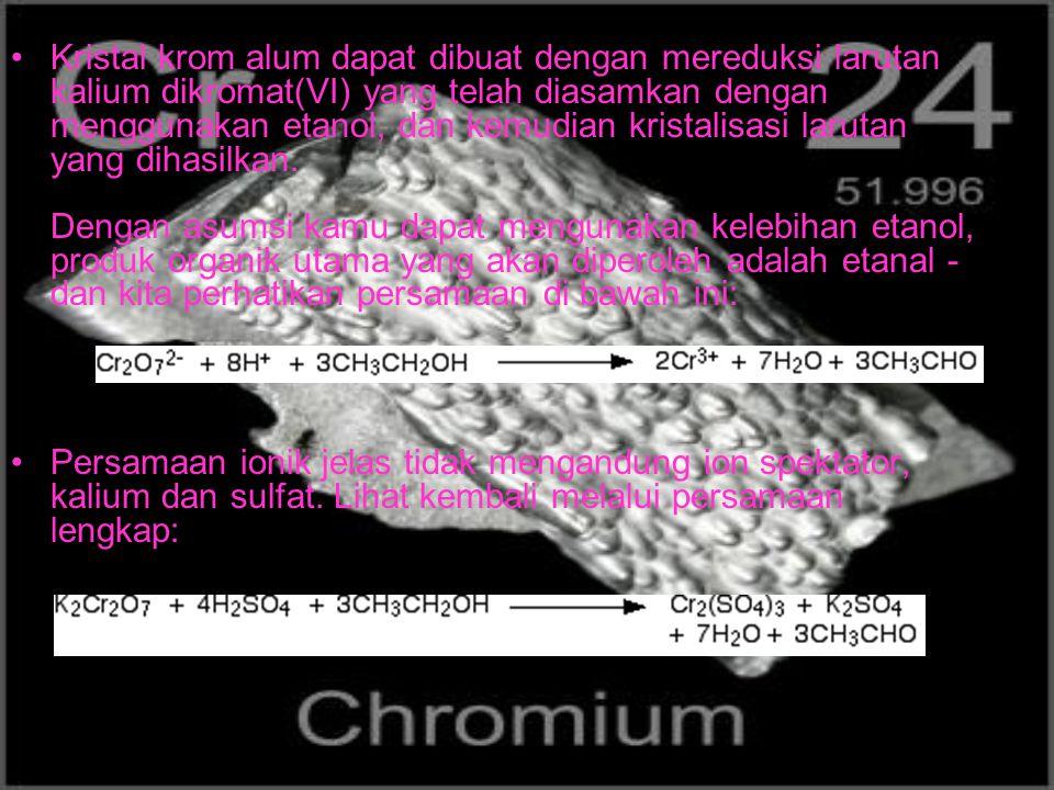 Kristal krom alum dapat dibuat dengan mereduksi larutan kalium dikromat(VI) yang telah diasamkan dengan menggunakan etanol, dan kemudian kristalisasi