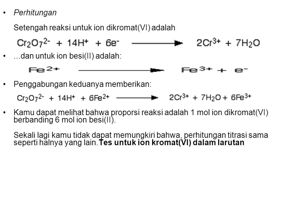 Perhitungan Setengah reaksi untuk ion dikromat(VI) adalah...dan untuk ion besi(II) adalah: Penggabungan keduanya memberikan: Kamu dapat melihat bahwa
