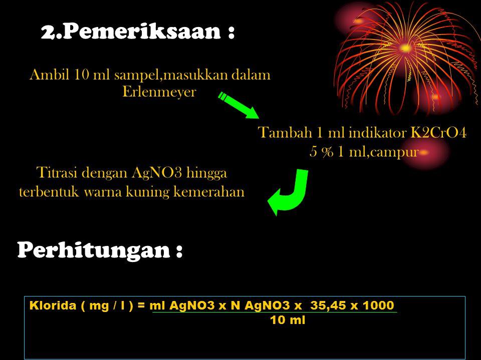 Cara Kerja 1.Pembakuan Titran AgNo3 Tambah Indikator K2CrO4 5 % 1ml,campur Pipet 10 ml NaCl 0,0141 N dan masukkan dalam Erlenmeyer Titrasi dengan AgNO