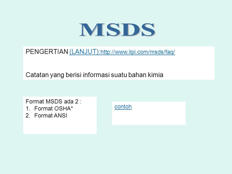 PENGERTIAN (LANJUT): http://www.ilpi.com/msds/faq/(LANJUT): http://www.ilpi.com/msds/faq/ Catatan yang berisi informasi suatu bahan kimia Format MSDS
