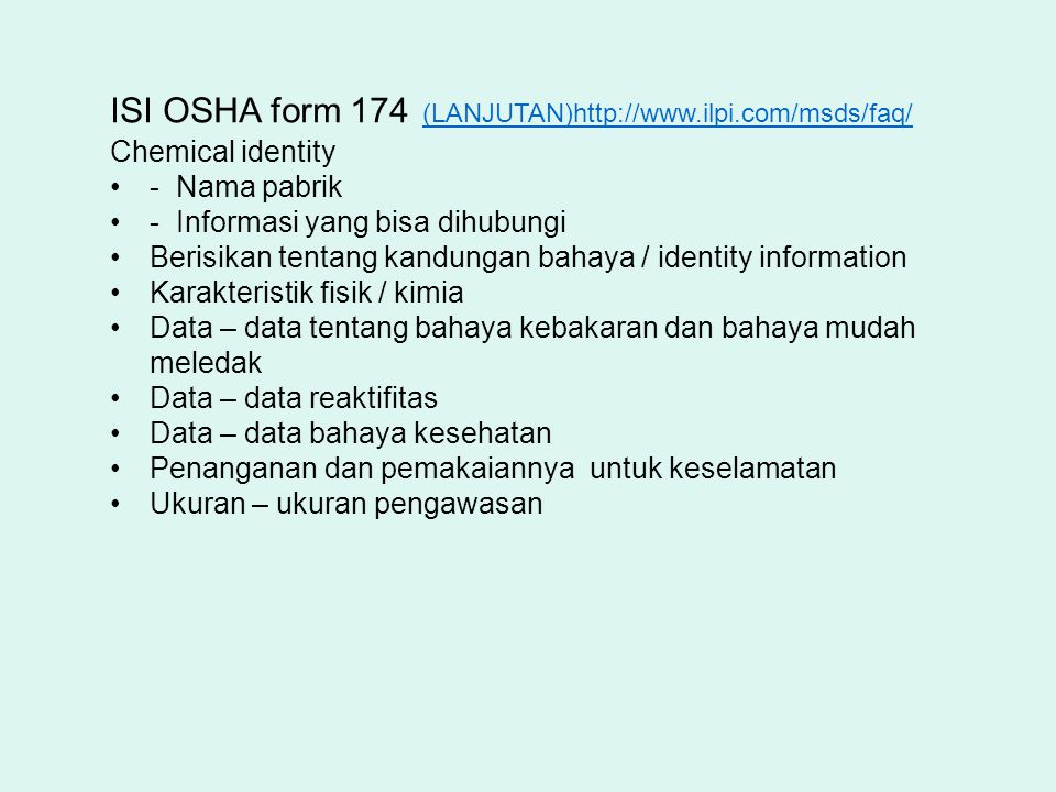 ISI OSHA form 174 (LANJUTAN)http://www.ilpi.com/msds/faq/ (LANJUTAN)http://www.ilpi.com/msds/faq/ Chemical identity - Nama pabrik - Informasi yang bis