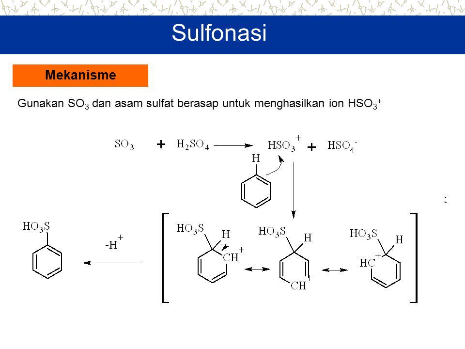 Sulfonasi Gunakan SO 3 dan asam sulfat berasap untuk menghasilkan ion HSO 3 + Mekanisme