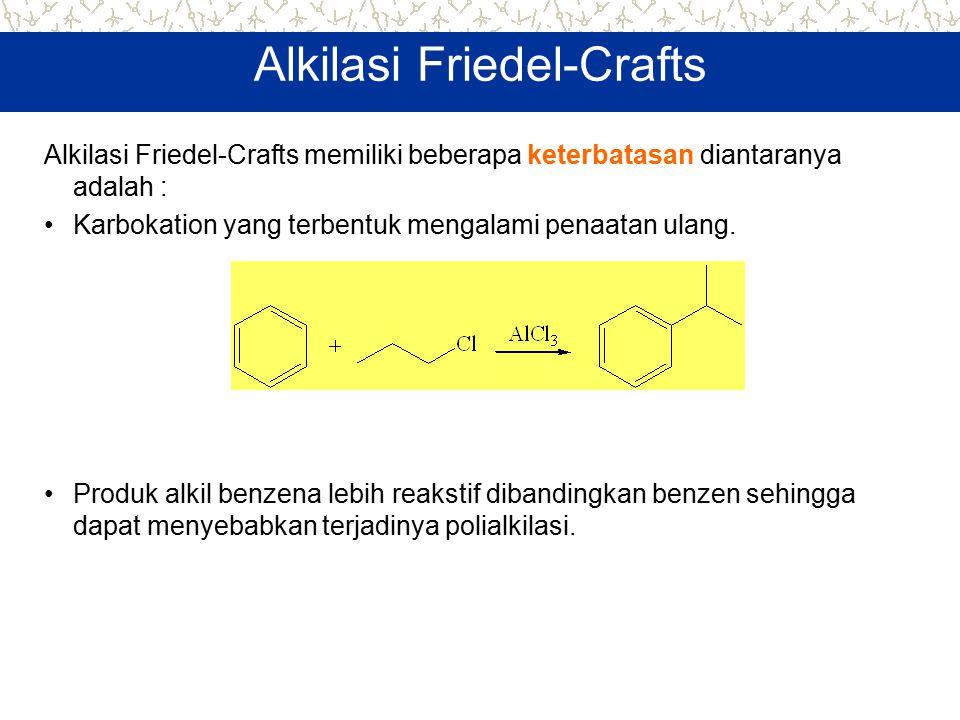 Alkilasi Friedel-Crafts Alkilasi Friedel-Crafts memiliki beberapa keterbatasan diantaranya adalah : Karbokation yang terbentuk mengalami penaatan ulan