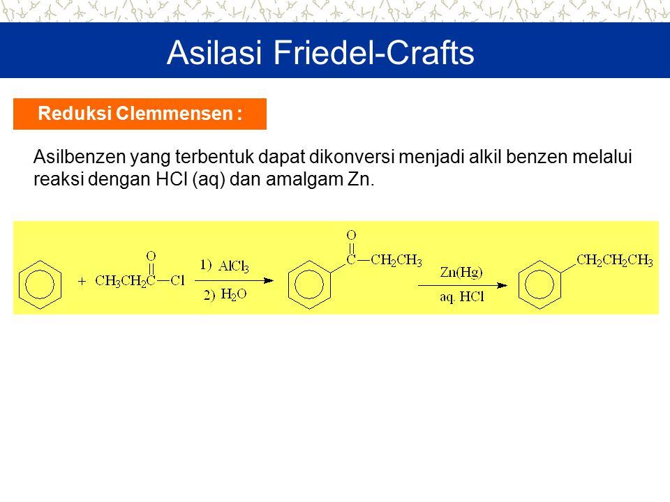Asilasi Friedel-Crafts Asilbenzen yang terbentuk dapat dikonversi menjadi alkil benzen melalui reaksi dengan HCl (aq) dan amalgam Zn. Reduksi Clemmens