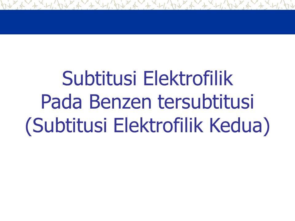 Subtitusi Elektrofilik Pada Benzen tersubtitusi (Subtitusi Elektrofilik Kedua)