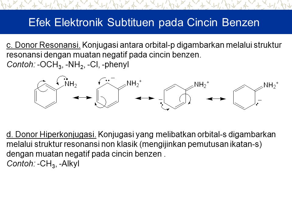 c. Donor Resonansi. Konjugasi antara orbital-p digambarkan melalui struktur resonansi dengan muatan negatif pada cincin benzen. Contoh: -OCH 3, -NH 2,