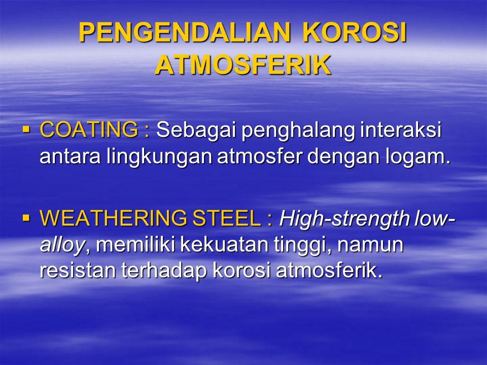 PENGENDALIAN KOROSI ATMOSFERIK  COATING : Sebagai penghalang interaksi antara lingkungan atmosfer dengan logam.  WEATHERING STEEL : High-strength lo