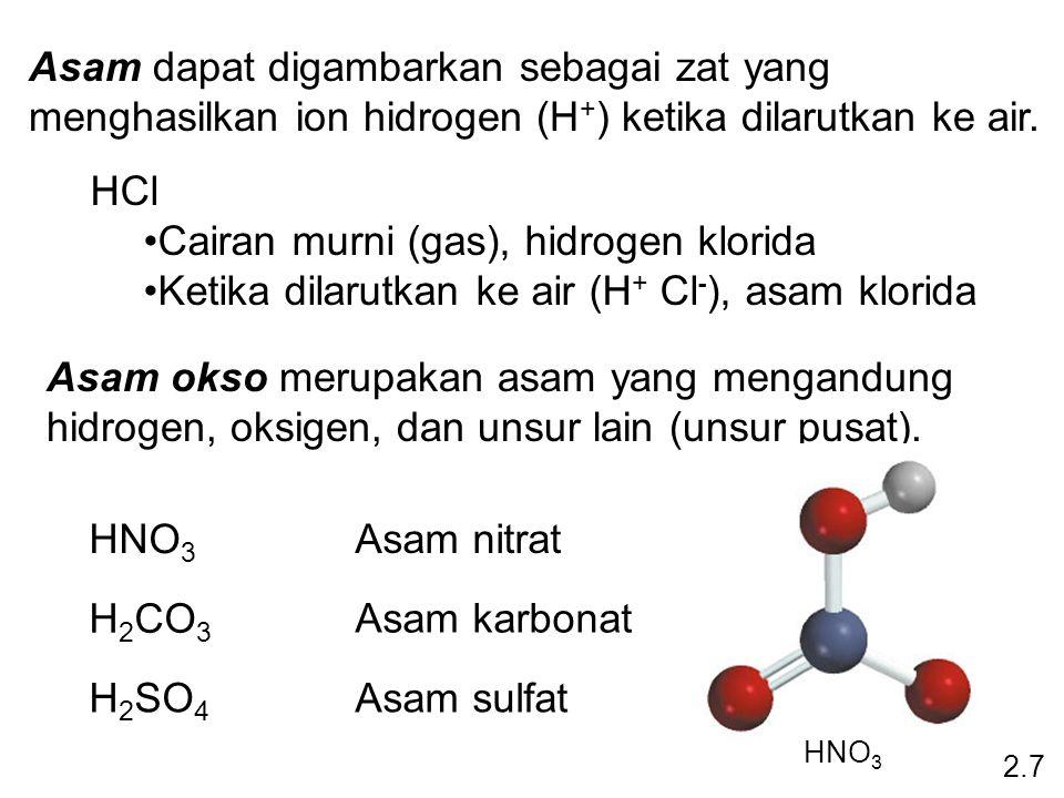 Asam dapat digambarkan sebagai zat yang menghasilkan ion hidrogen (H + ) ketika dilarutkan ke air. HCl Cairan murni (gas), hidrogen klorida Ketika dil