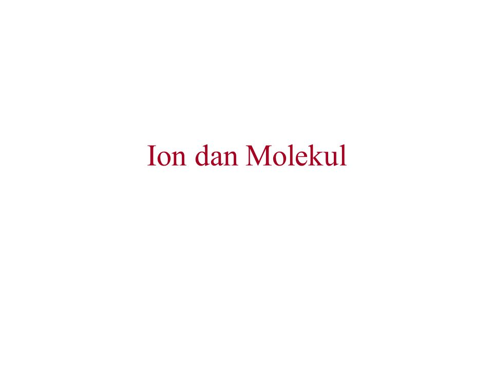 Ion dan Molekul