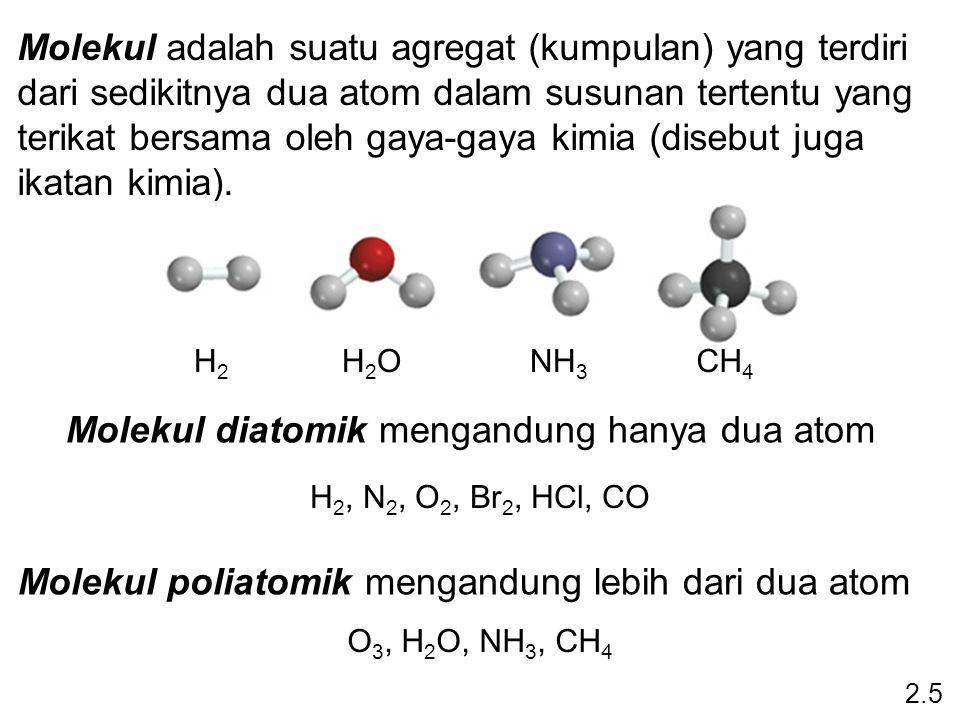 Molekul adalah suatu agregat (kumpulan) yang terdiri dari sedikitnya dua atom dalam susunan tertentu yang terikat bersama oleh gaya-gaya kimia (disebu