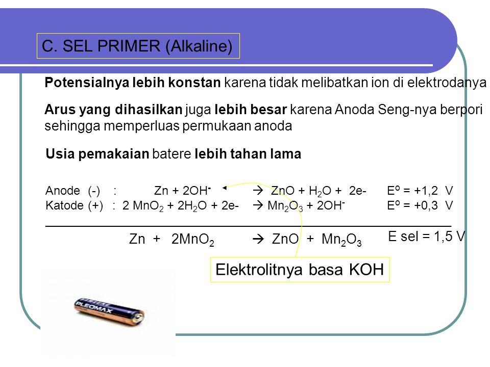 C. SEL PRIMER (Alkaline) Potensialnya lebih konstan karena tidak melibatkan ion di elektrodanya Arus yang dihasilkan juga lebih besar karena Anoda Sen