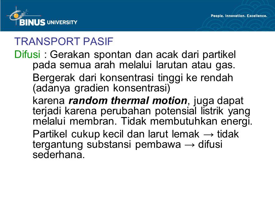 TRANSPORT PASIF Difusi : Gerakan spontan dan acak dari partikel pada semua arah melalui larutan atau gas. Bergerak dari konsentrasi tinggi ke rendah (