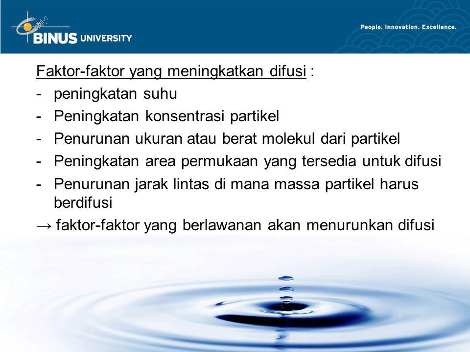 Faktor-faktor yang meningkatkan difusi : -peningkatan suhu -Peningkatan konsentrasi partikel -Penurunan ukuran atau berat molekul dari partikel -Penin