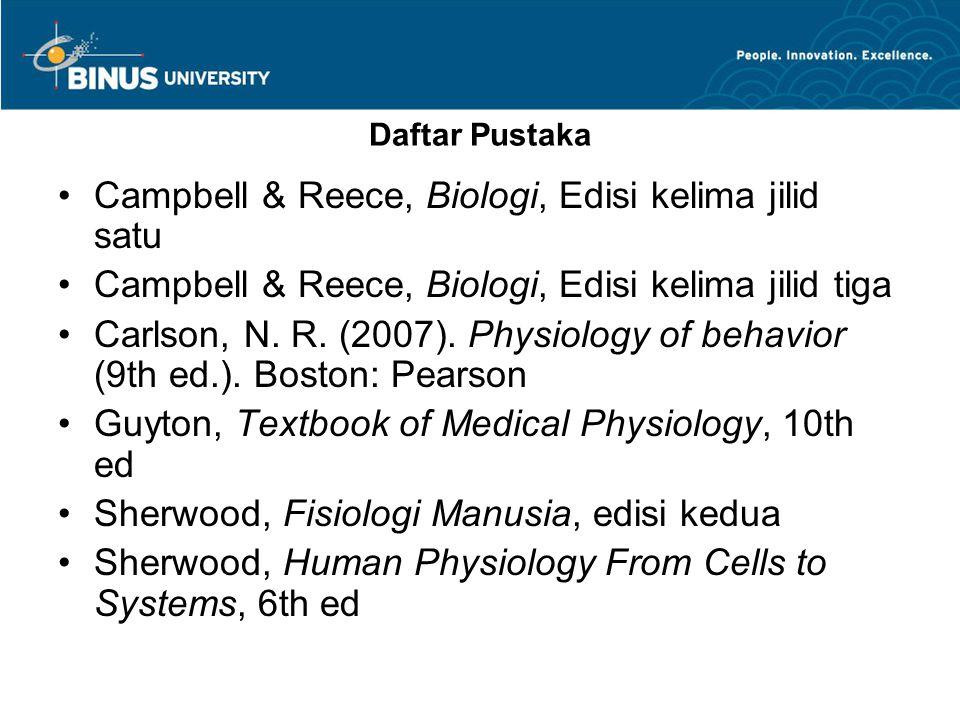 Daftar Pustaka Campbell & Reece, Biologi, Edisi kelima jilid satu Campbell & Reece, Biologi, Edisi kelima jilid tiga Carlson, N. R. (2007). Physiology