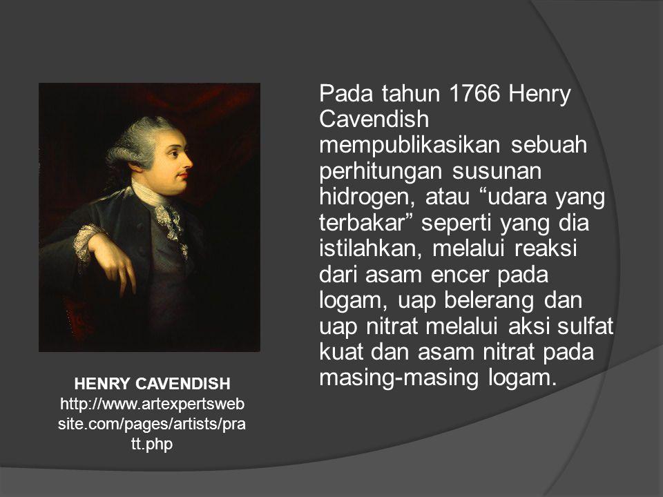 Pada tahun 1766 Henry Cavendish mempublikasikan sebuah perhitungan susunan hidrogen, atau udara yang terbakar seperti yang dia istilahkan, melalui reaksi dari asam encer pada logam, uap belerang dan uap nitrat melalui aksi sulfat kuat dan asam nitrat pada masing-masing logam.