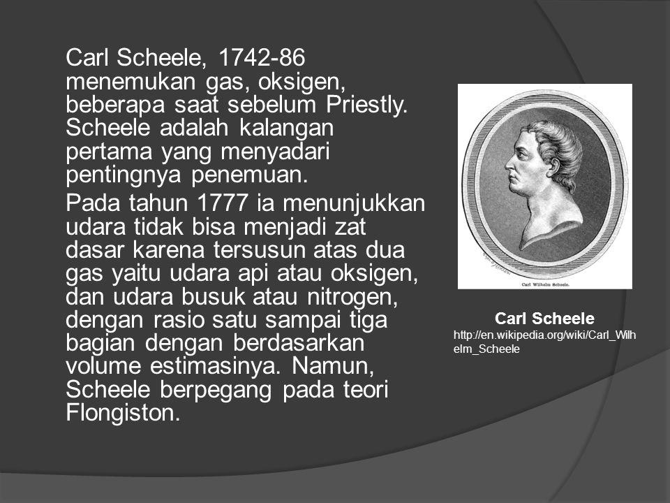 Carl Scheele, 1742-86 menemukan gas, oksigen, beberapa saat sebelum Priestly.