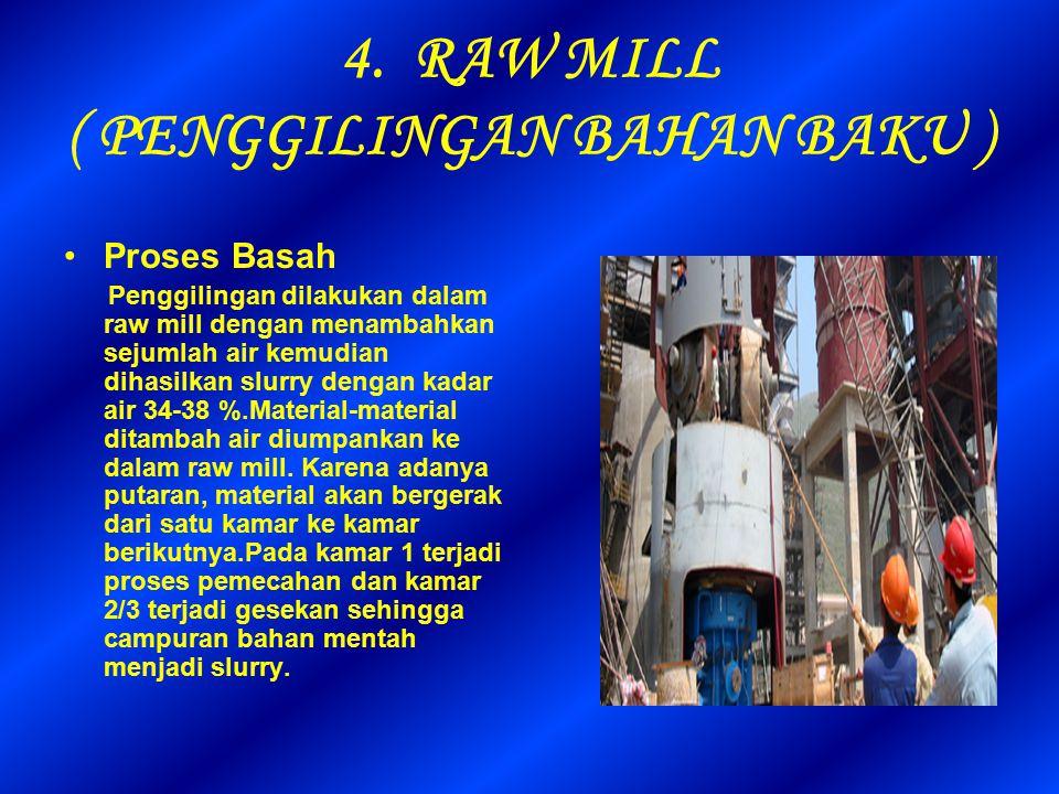 4. RAW MILL ( PENGGILINGAN BAHAN BAKU ) Proses Basah Penggilingan dilakukan dalam raw mill dengan menambahkan sejumlah air kemudian dihasilkan slurry