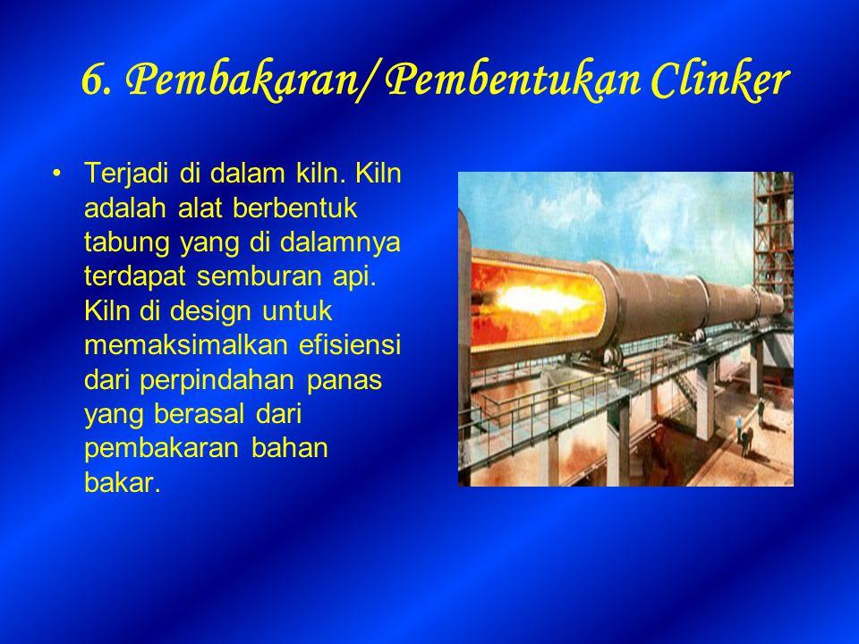 6. Pembakaran/ Pembentukan Clinker Terjadi di dalam kiln. Kiln adalah alat berbentuk tabung yang di dalamnya terdapat semburan api. Kiln di design unt
