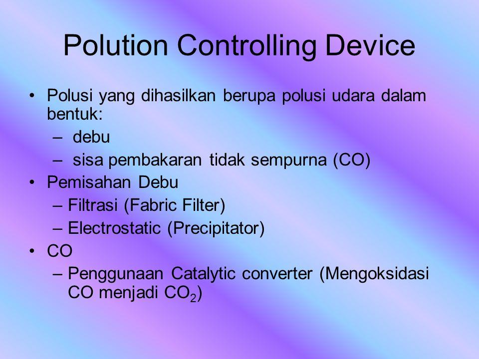 Polution Controlling Device Polusi yang dihasilkan berupa polusi udara dalam bentuk: – debu – sisa pembakaran tidak sempurna (CO) Pemisahan Debu –Filt