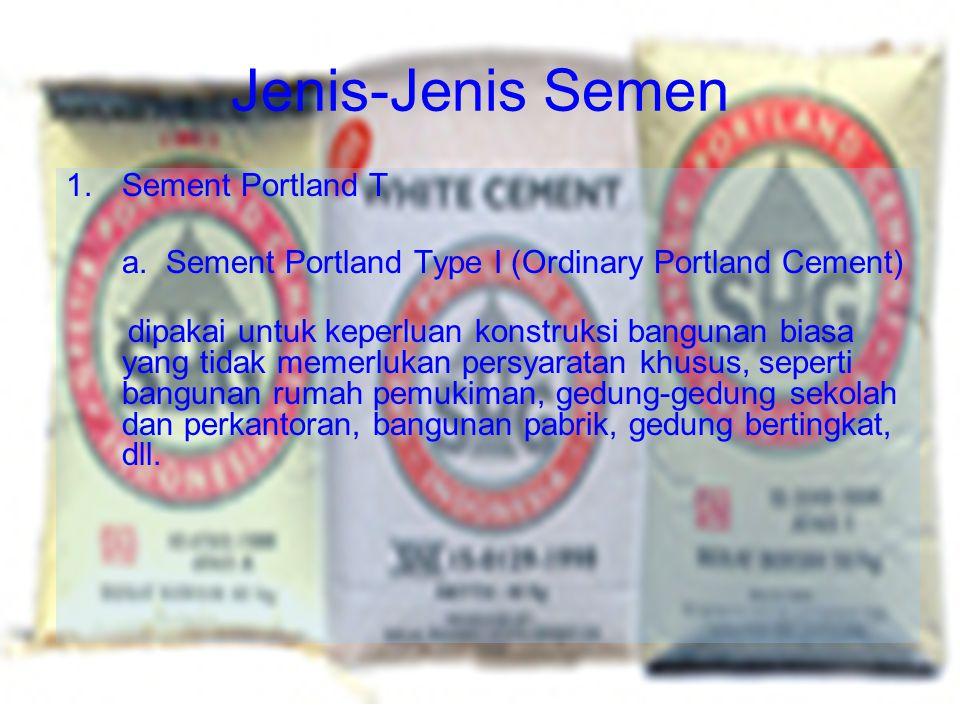 Jenis-Jenis Semen 1.Sement Portland T a. Sement Portland Type I (Ordinary Portland Cement) dipakai untuk keperluan konstruksi bangunan biasa yang tida