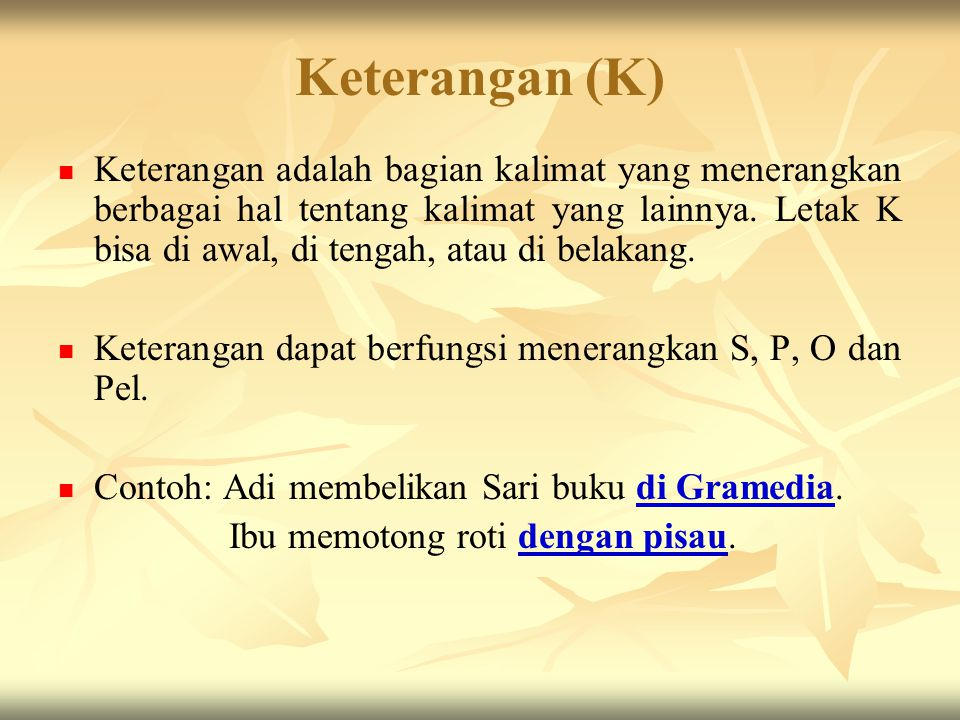 Pelengkap (Pel) Pelengkap atau komplemen adalah bagian kalimat yang melengkapi predikat yang berupa verba. Letak Pel tidak selalu persis dibelakang pr