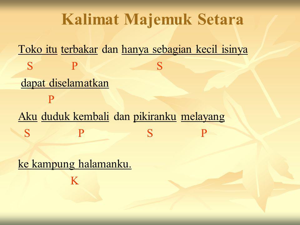A. Kalimat Majemuk Setara (KMS) Kalimat Majemuk Setara adalah : kalimat yang terdiri atas dua atau lebih klausa mandiri yang dihubungkan dengan kata p