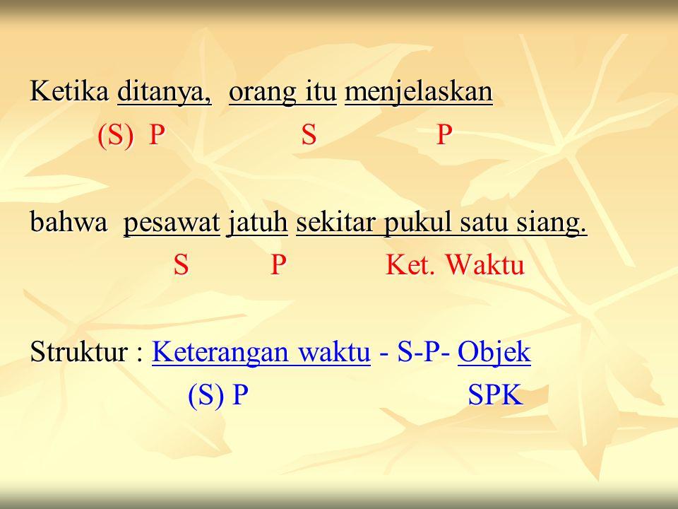 Contoh kalimat majemuk bertingkat : Aku duduk di tanah setelah sampai di tepian danau. S P K (S) PK Struktur : S-P- Ket. Tempat – Keterangan Waktu (S)