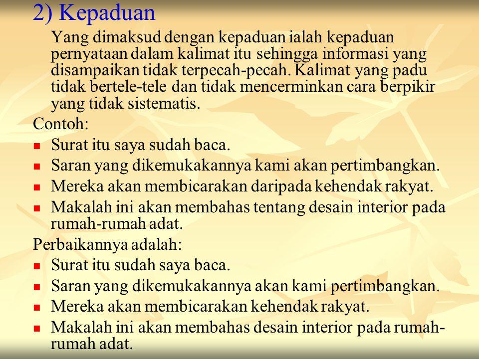 d) Predikat kalimat tidak didahului kata yang. Contoh: Bahasa Indonesia yang berasal dari bahasa Melayu. Perbaikannya adalah: Bahasa Indonesia berasal