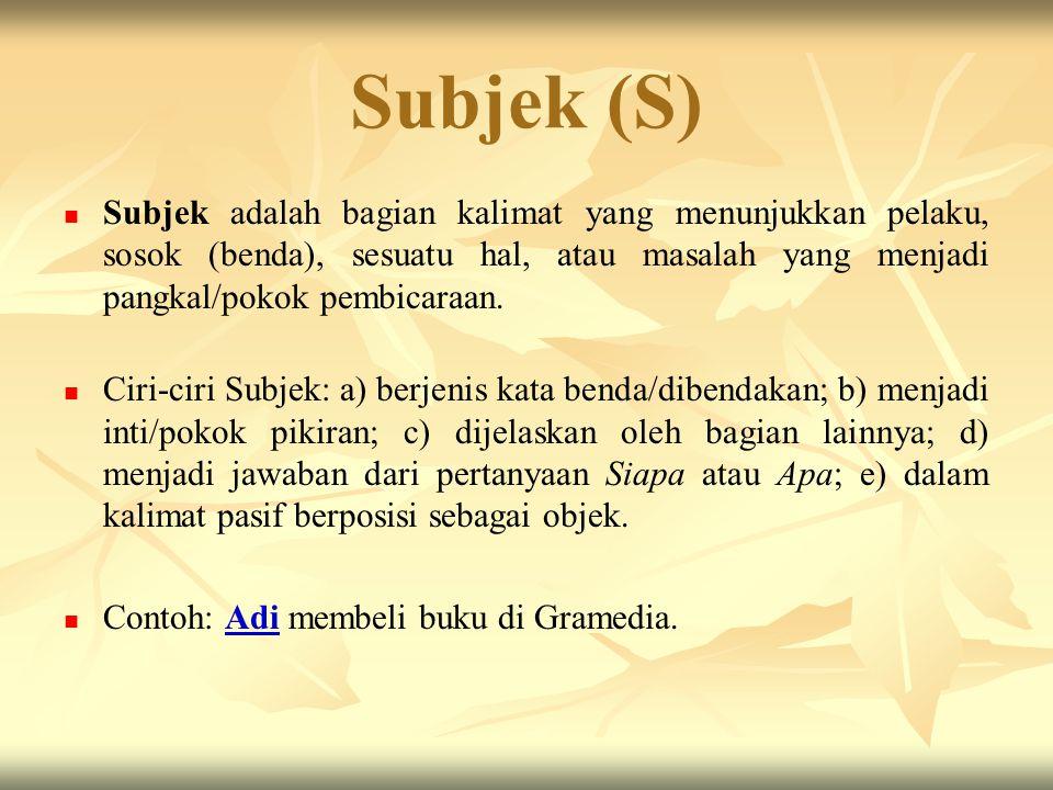 Unsur Kalimat: S – P – O – Pel - K Subjek (S) Predikat (P) Objek (O) Pelengkap (Pel) Keterangan (K)