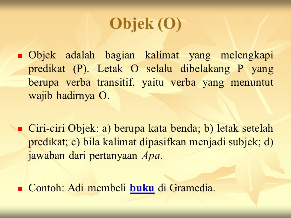 Objek (O) Objek adalah bagian kalimat yang melengkapi predikat (P).