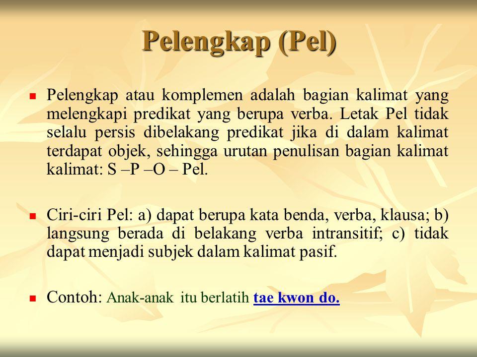 Objek (O) Objek adalah bagian kalimat yang melengkapi predikat (P). Letak O selalu dibelakang P yang berupa verba transitif, yaitu verba yang menuntut
