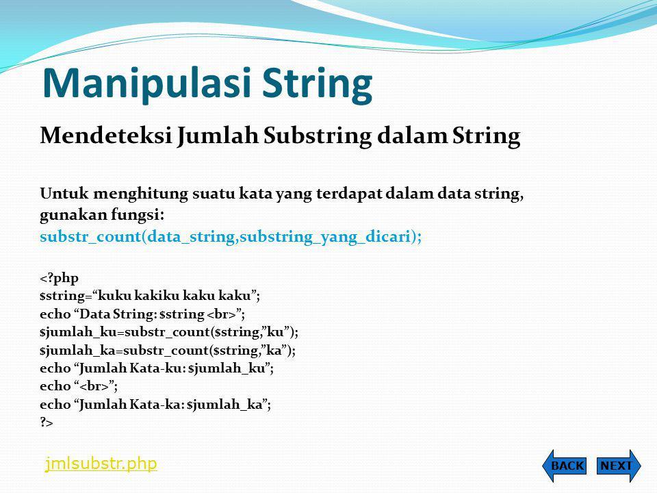 Manipulasi String Mendeteksi Jumlah Substring dalam String Untuk menghitung suatu kata yang terdapat dalam data string, gunakan fungsi: substr_count(d