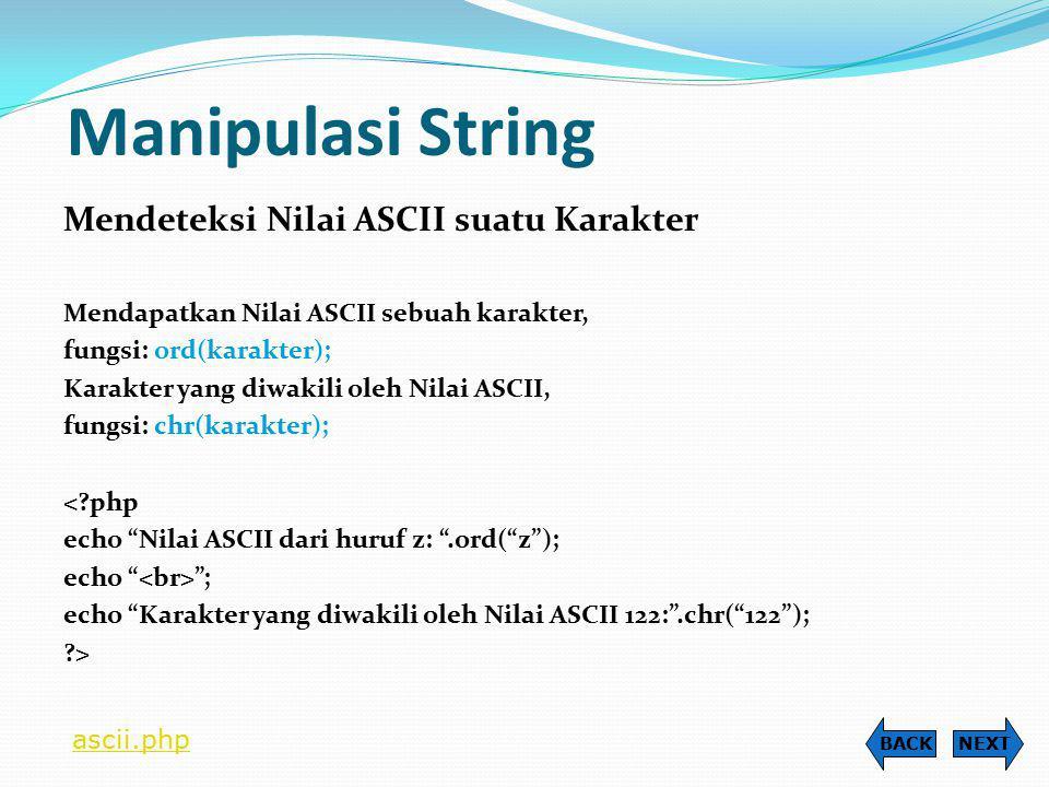 Manipulasi String Mendeteksi Nilai ASCII suatu Karakter Mendapatkan Nilai ASCII sebuah karakter, fungsi: ord(karakter); Karakter yang diwakili oleh Ni