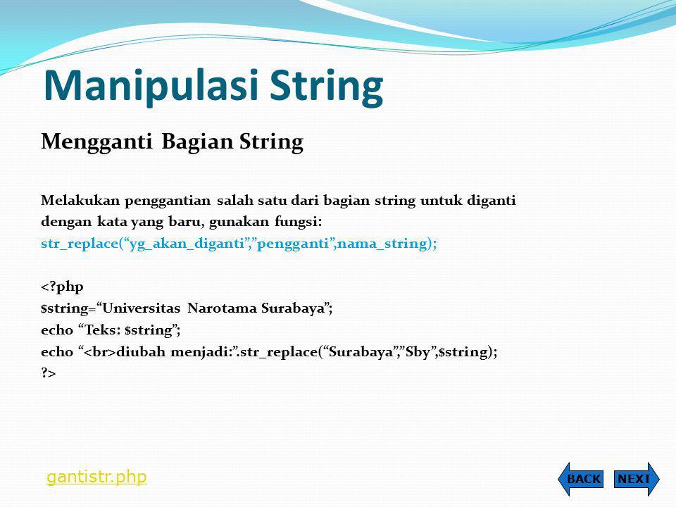 Manipulasi String Mengganti Bagian String Melakukan penggantian salah satu dari bagian string untuk diganti dengan kata yang baru, gunakan fungsi: str