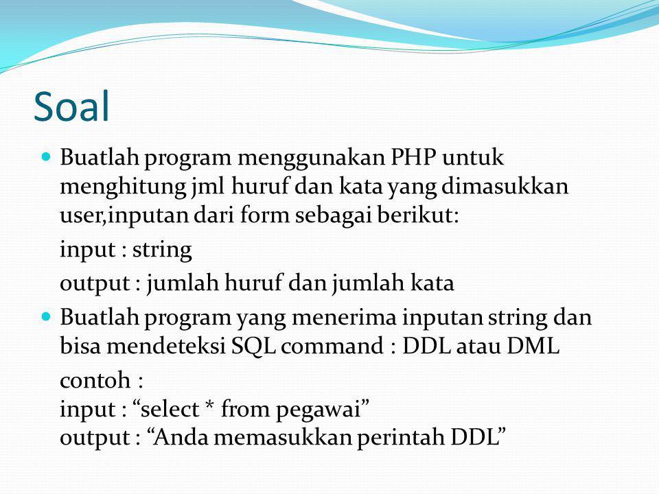 Soal Buatlah program menggunakan PHP untuk menghitung jml huruf dan kata yang dimasukkan user,inputan dari form sebagai berikut: input : string output