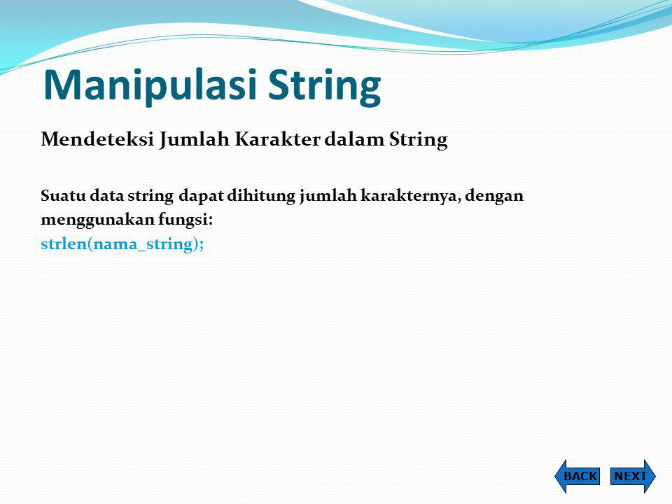 Manipulasi String Mendeteksi Jumlah Karakter dalam String Suatu data string dapat dihitung jumlah karakternya, dengan menggunakan fungsi: strlen(nama_